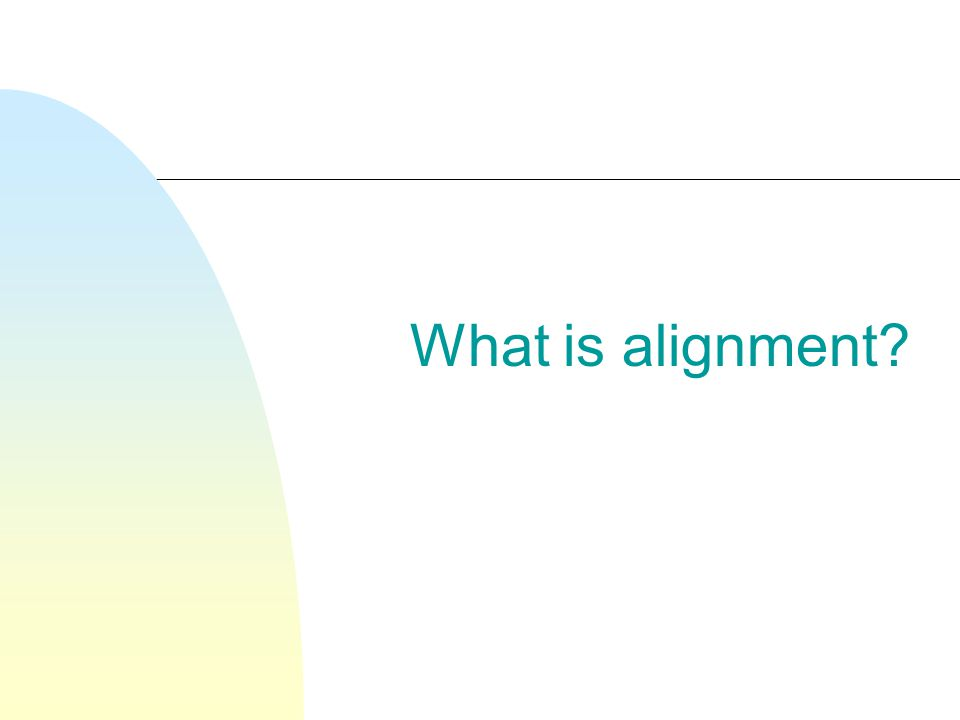 What is alignment