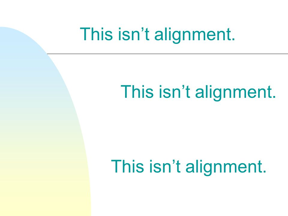 This isn't alignment.