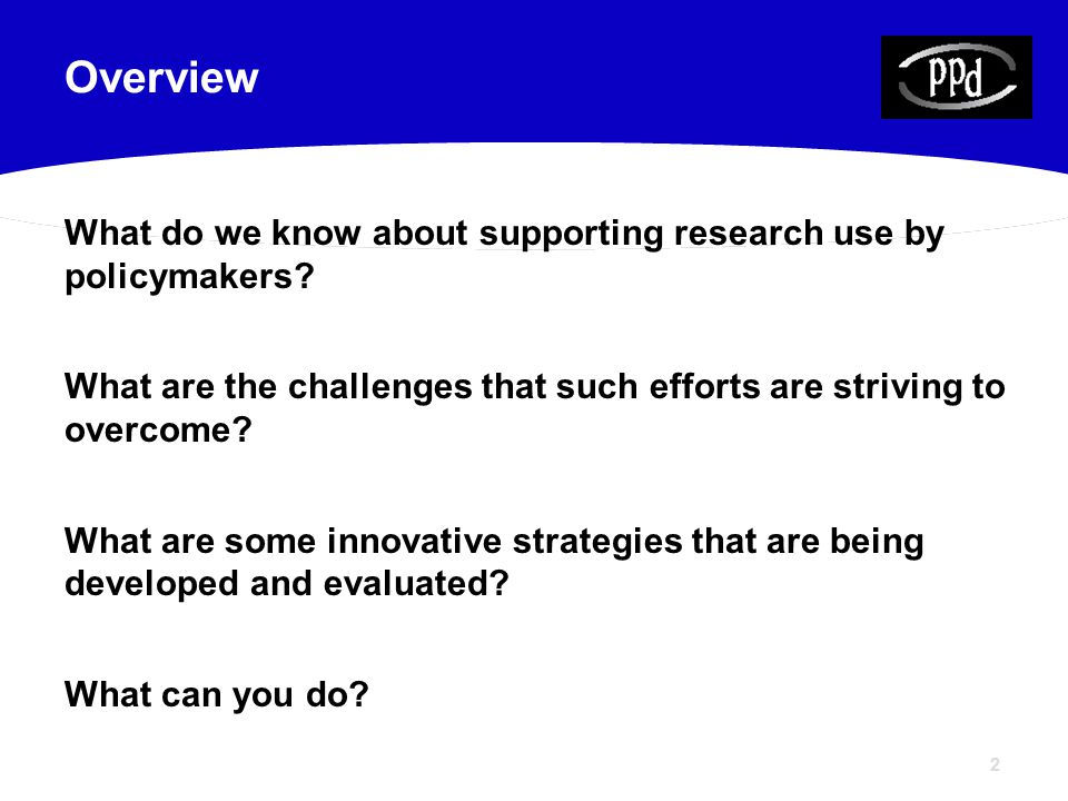2 What do we know about supporting research use by policymakers.