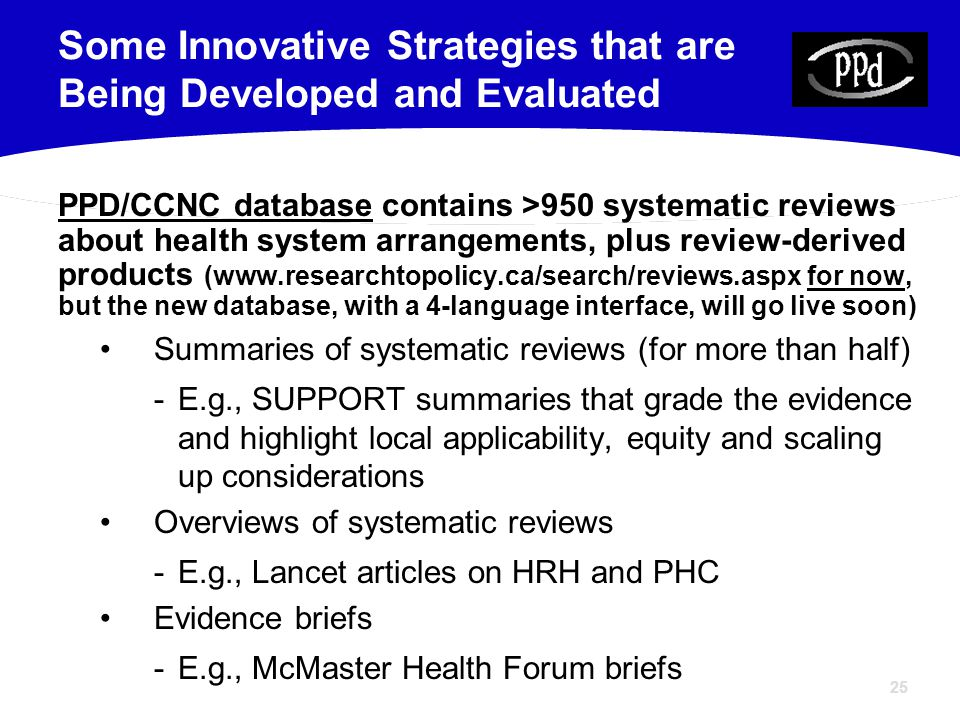 25 PPD/CCNC database contains >950 systematic reviews about health system arrangements, plus review-derived products (www.researchtopolicy.ca/search/r