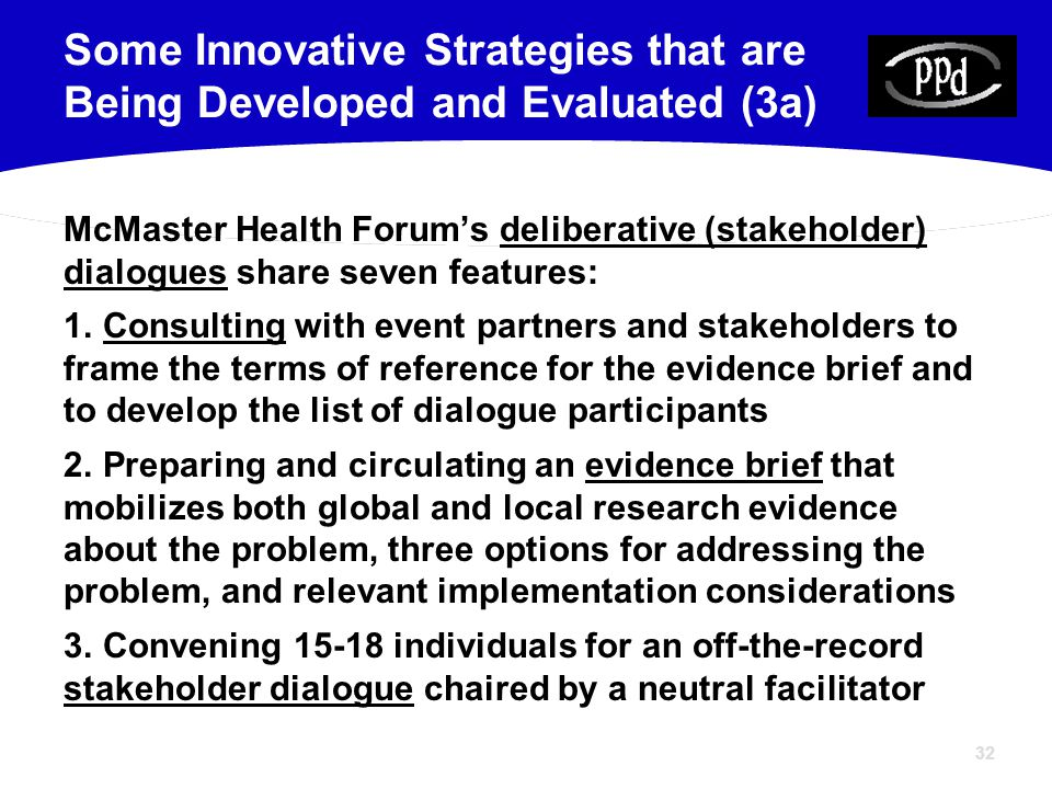 32 McMaster Health Forum's deliberative (stakeholder) dialogues share seven features: 1.