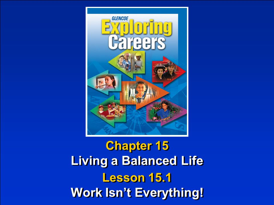 22 Chapter 15 Living a Balanced Life Work Isn't Everything.