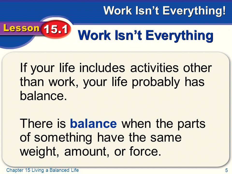 6 Chapter 15 Living a Balanced Life Work Isn't Everything.