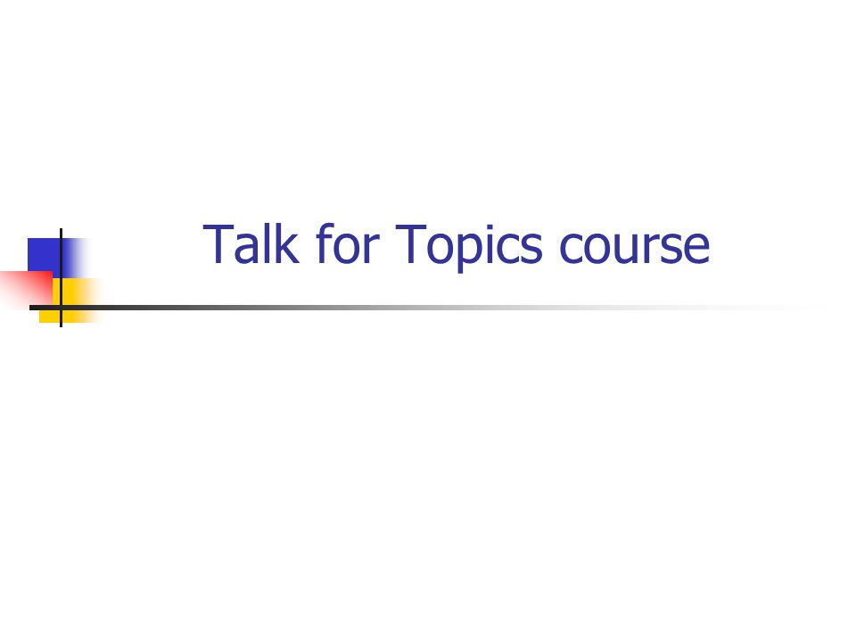 Talk for Topics course