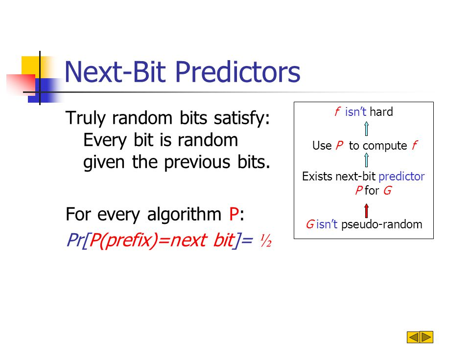Next-Bit Predictors Truly random bits satisfy: Every bit is random given the previous bits.