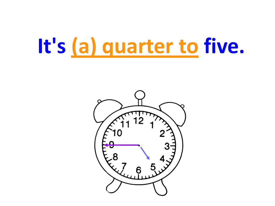 It s (a) quarter to five.