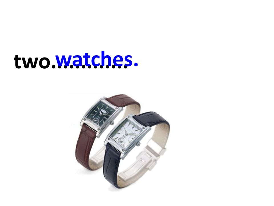 two............. watches.