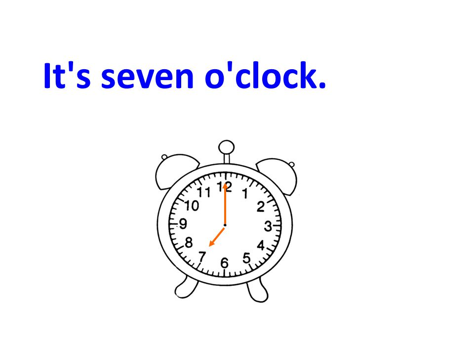 It's seven o'clock.