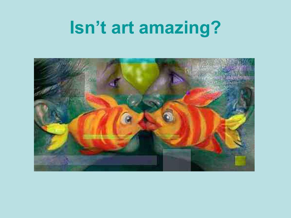 Isn't art amazing?