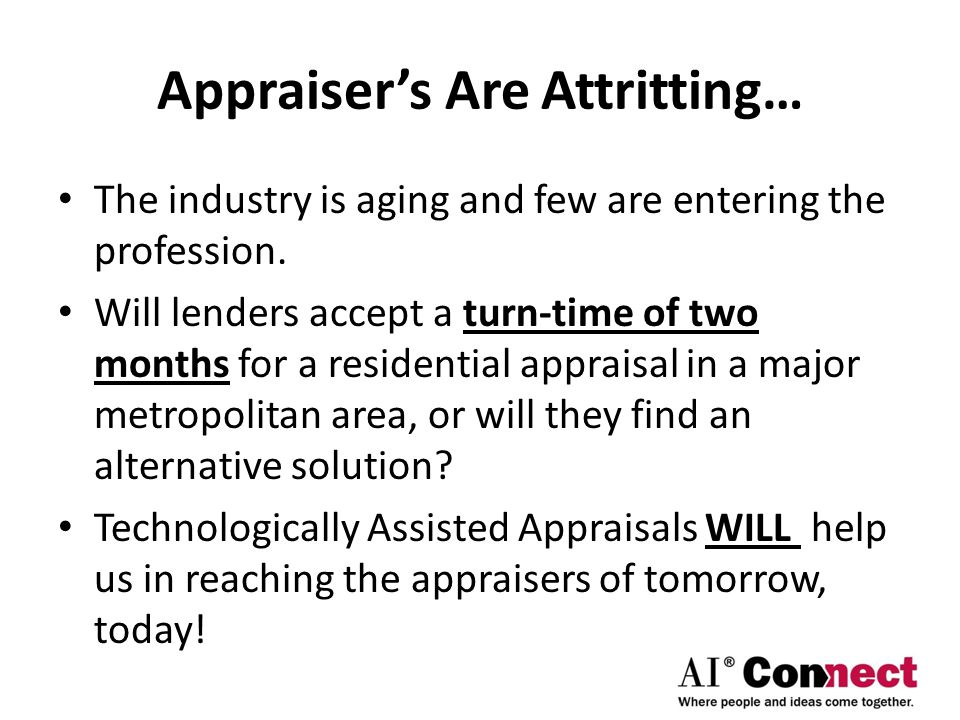 Appraiser's Are Attritting… The industry is aging and few are entering the profession.