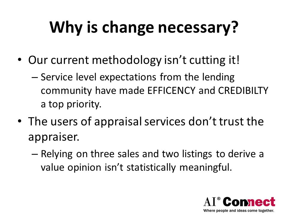 Why is change necessary. Our current methodology isn't cutting it.