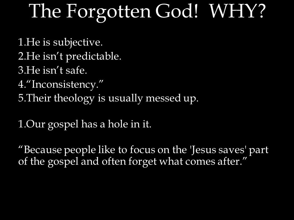 The Forgotten God. WHY. 1.He is subjective. 2.He isn't predictable.