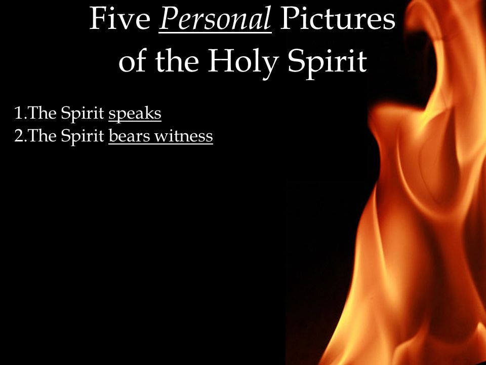 Five Personal Pictures of the Holy Spirit 1.The Spirit speaks 2.The Spirit bears witness