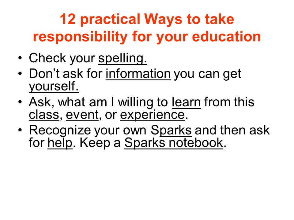 12 practical Ways to take responsibility for your education Check your spelling.