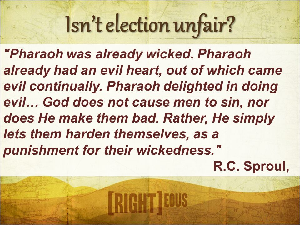 Isn't election unfair. Pharaoh was already wicked.