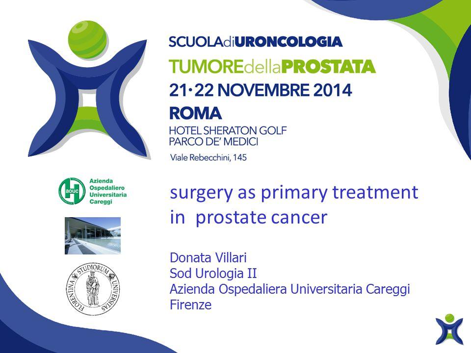 Donata Villari Sod Urologia II Azienda Ospedaliera Universitaria Careggi Firenze surgery as primary treatment in prostate cancer