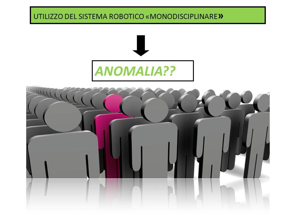 UTILIZZO DEL SISTEMA ROBOTICO «MONODISCIPLINARE » ANOMALIA??
