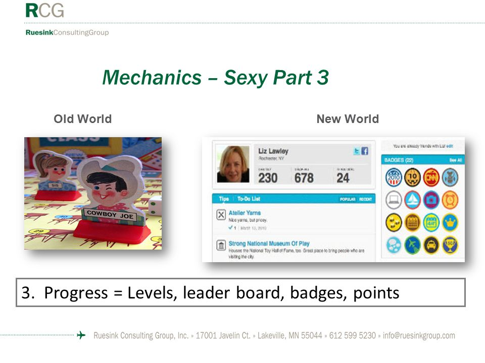 Mechanics – Sexy Part 3 3. Progress = Levels, leader board, badges, points Old WorldNew World