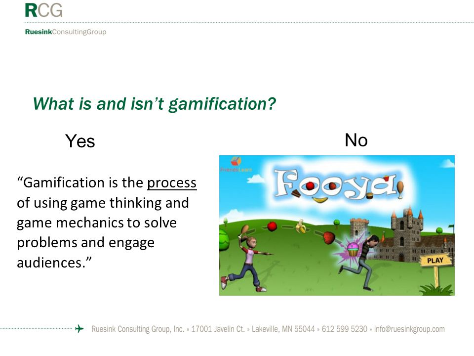 "What is and isn't gamification? Yes ""Gamification is the process of using game thinking and game mechanics to solve problems and engage audiences."" No"
