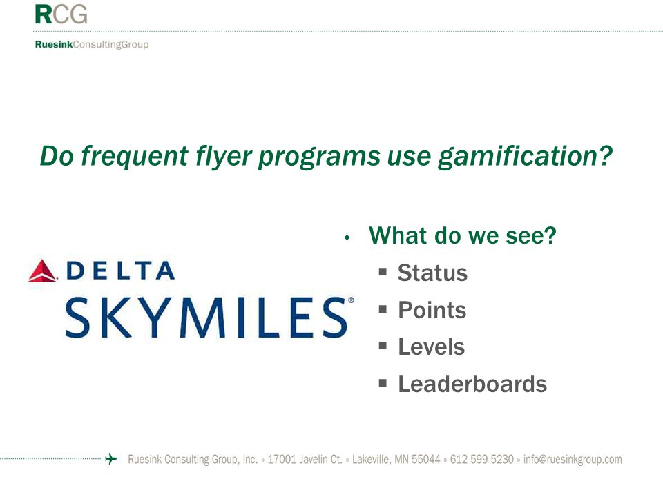 Do frequent flyer programs use gamification? What do we see?  Status  Points  Levels  Leaderboards