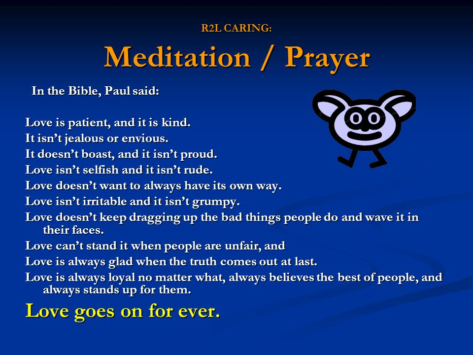 R2L CARING: Meditation / Prayer In the Bible, Paul said: Love is patient, and it is kind. It isn't jealous or envious. It doesn't boast, and it isn't