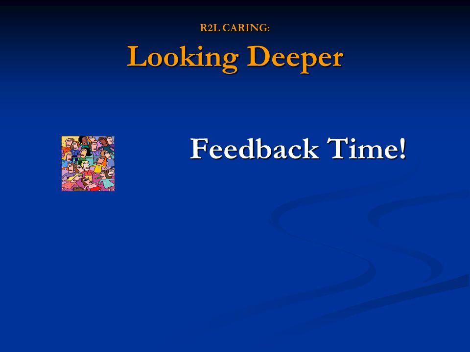 R2L CARING: Looking Deeper Feedback Time!