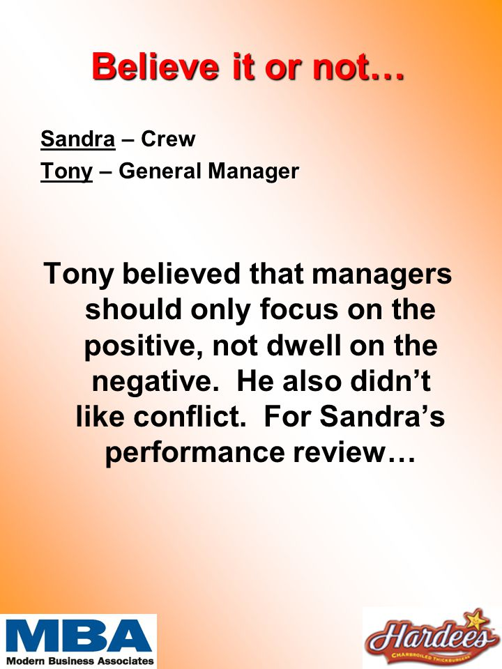 Believe it or not… Sandra – Crew Tony – General Manager Tony believed that managers should only focus on the positive, not dwell on the negative.