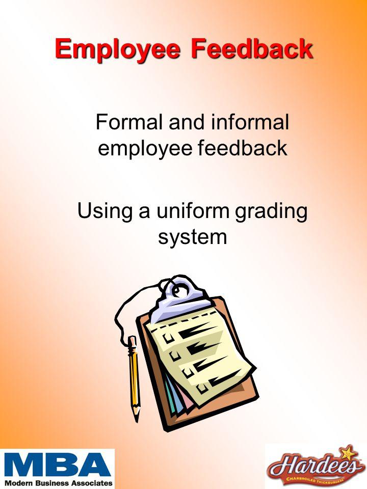 Employee Feedback Formal and informal employee feedback Using a uniform grading system