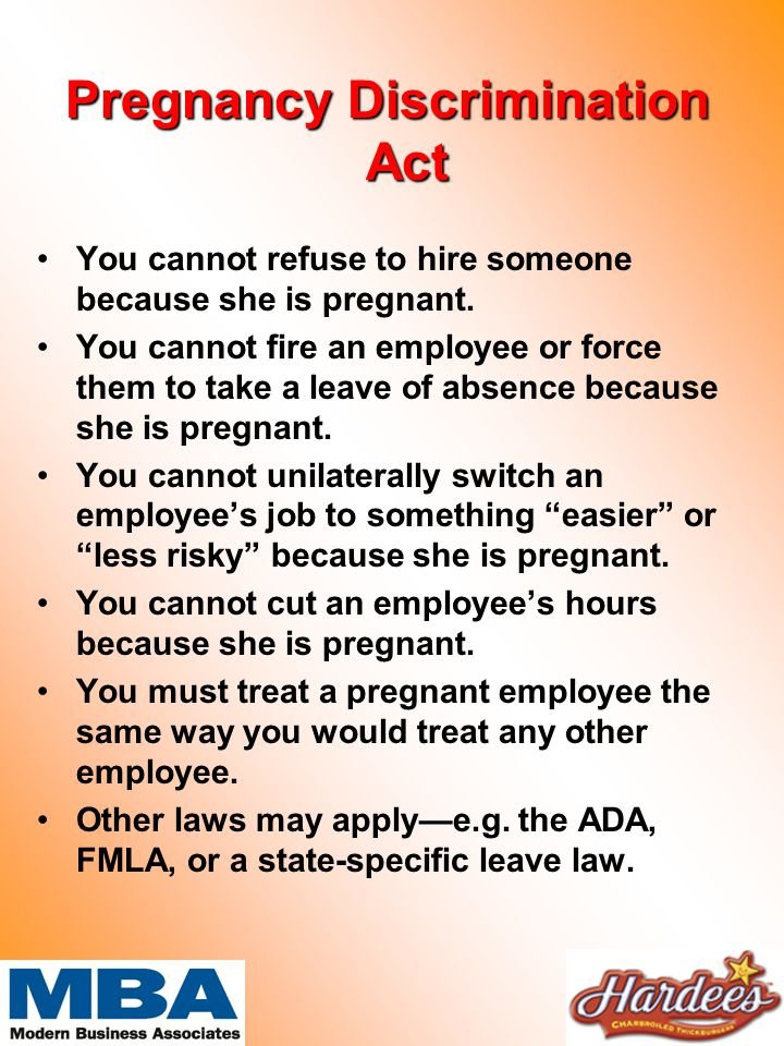 Pregnancy Discrimination Act You cannot refuse to hire someone because she is pregnant.