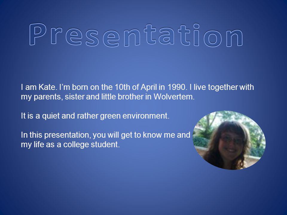 I am Kate.I'm born on the 10th of April in 1990.