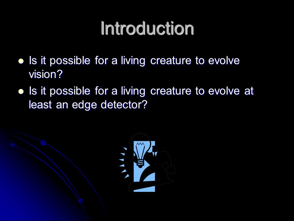 Introduction Is it possible for a living creature to evolve vision.