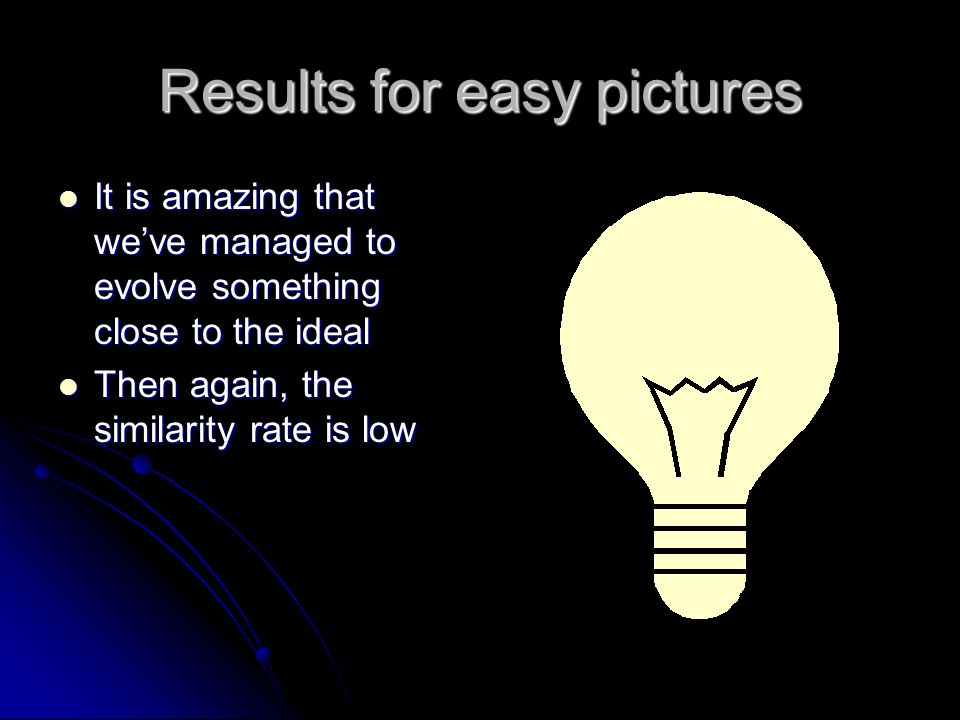 Results for easy pictures It is amazing that we've managed to evolve something close to the ideal It is amazing that we've managed to evolve something