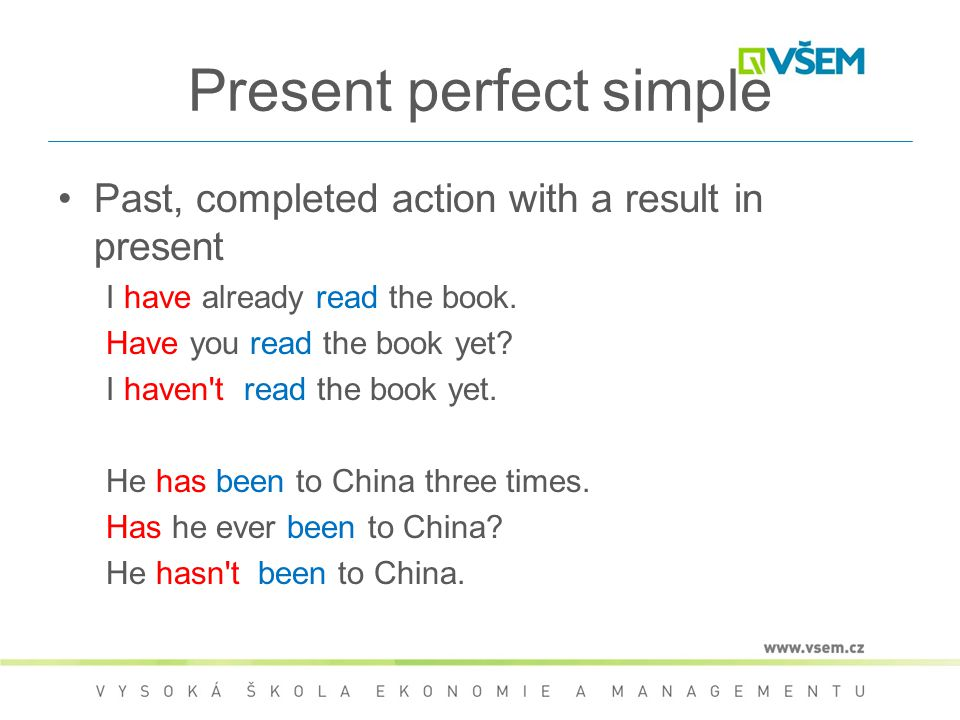Present perfect simple Past, completed action with a result in present I have already read the book. Have you read the book yet? I haven't read the bo