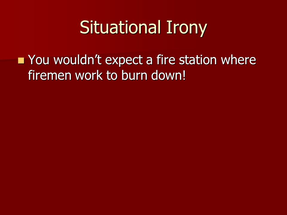 Situational Irony You wouldn't expect a fire station where firemen work to burn down.
