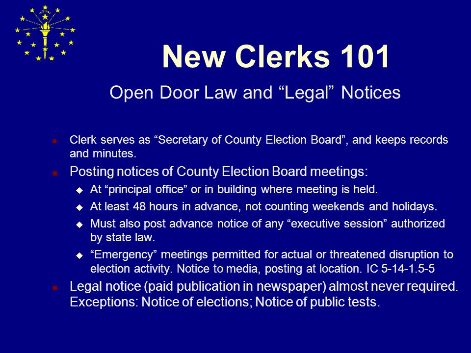 New Clerks 101 Open Door Law and Legal Notices Clerk serves as Secretary of County Election Board , and keeps records and minutes.