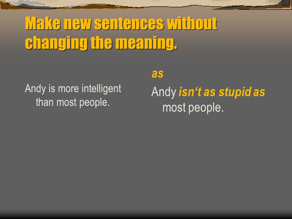 Make new sentences without changing the meaning. Andy is more intelligent than most people.