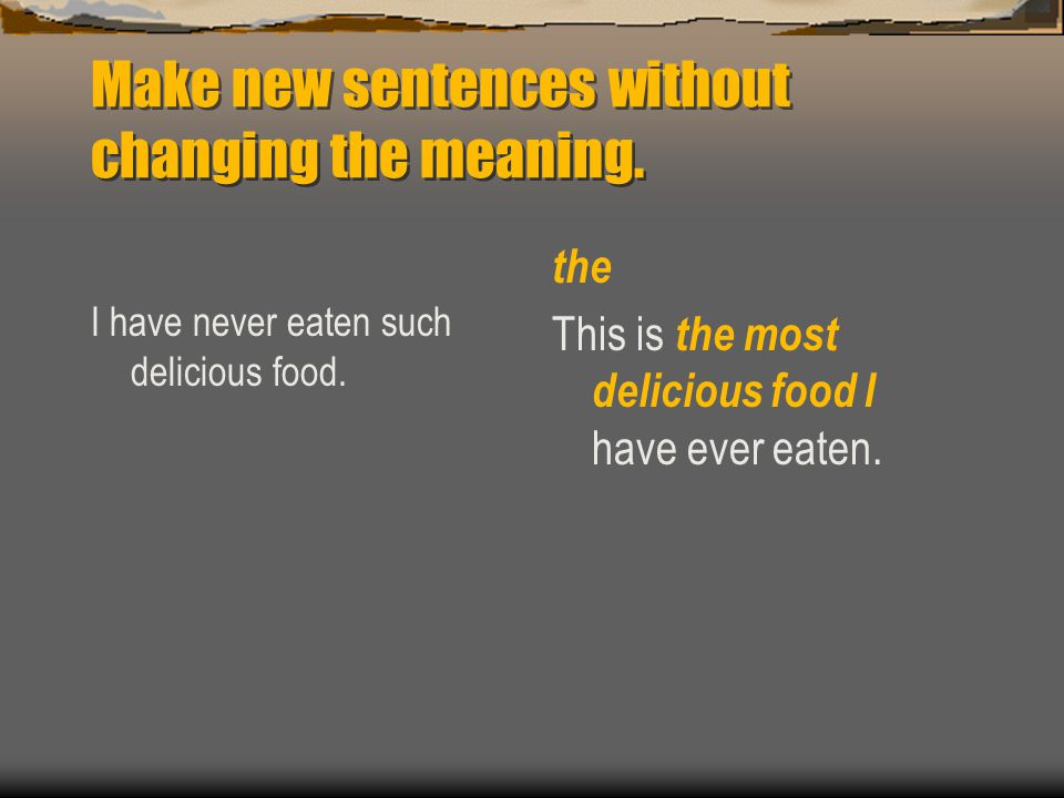 Make new sentences without changing the meaning. I have never eaten such delicious food.
