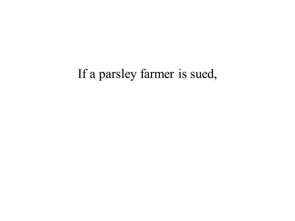 If a parsley farmer is sued,