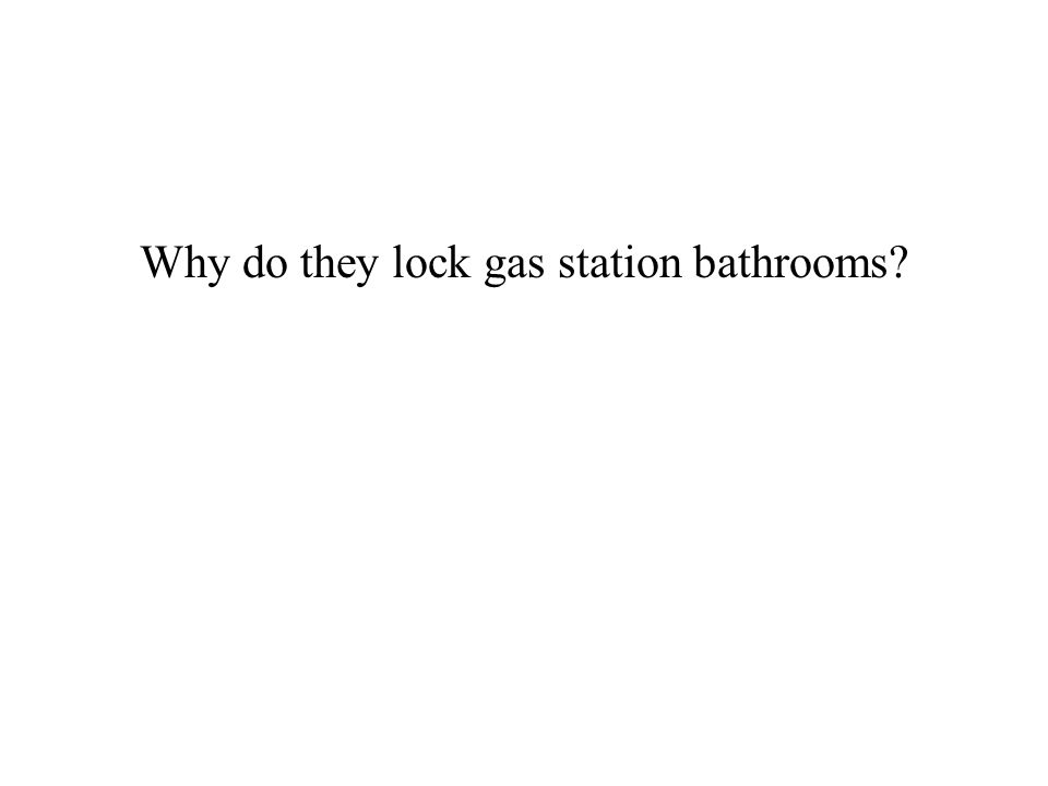 Why do they lock gas station bathrooms?