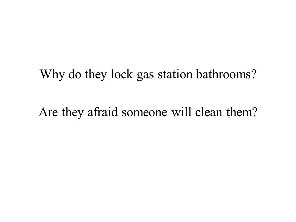 Are they afraid someone will clean them?