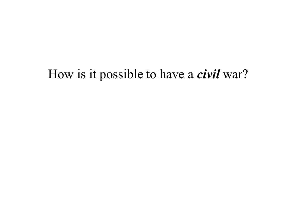How is it possible to have a civil war?