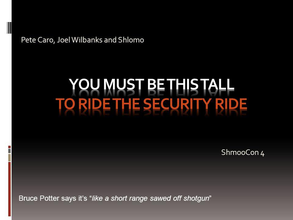 Pete Caro, Joel Wilbanks and Shlomo ShmooCon 4 Bruce Potter says it's like a short range sawed off shotgun