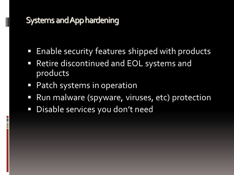 Systems and App hardening  Enable security features shipped with products  Retire discontinued and EOL systems and products  Patch systems in opera
