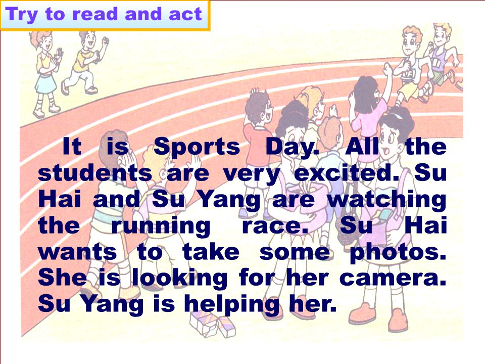 It is Sports Day. All the students are very excited.
