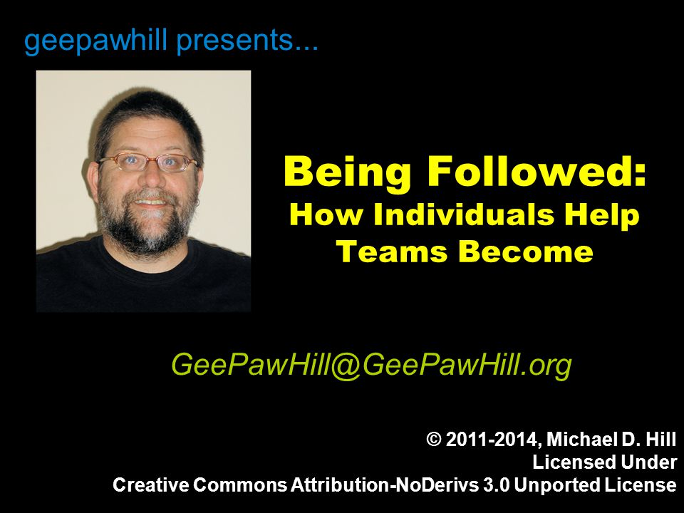 Being Followed: How Individuals Help Teams Become geepawhill presents...