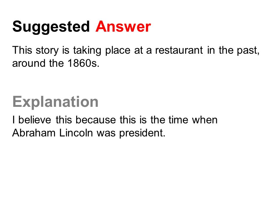 Suggested Answer This story is taking place at a restaurant in the past, around the 1860s. Explanation I believe this because this is the time when Ab