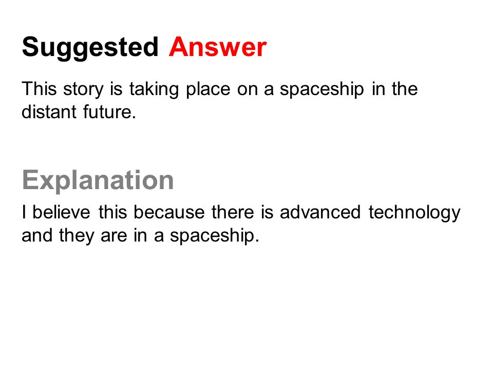 Suggested Answer This story is taking place on a spaceship in the distant future. Explanation I believe this because there is advanced technology and