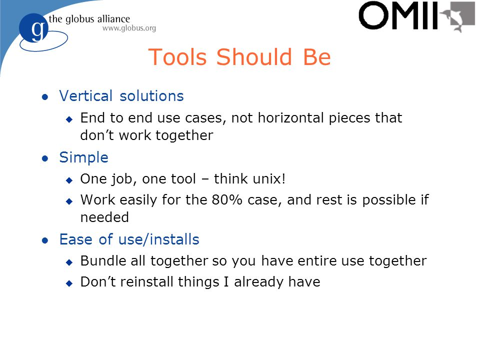 Tools Should Be l Vertical solutions u End to end use cases, not horizontal pieces that don't work together l Simple u One job, one tool – think unix.