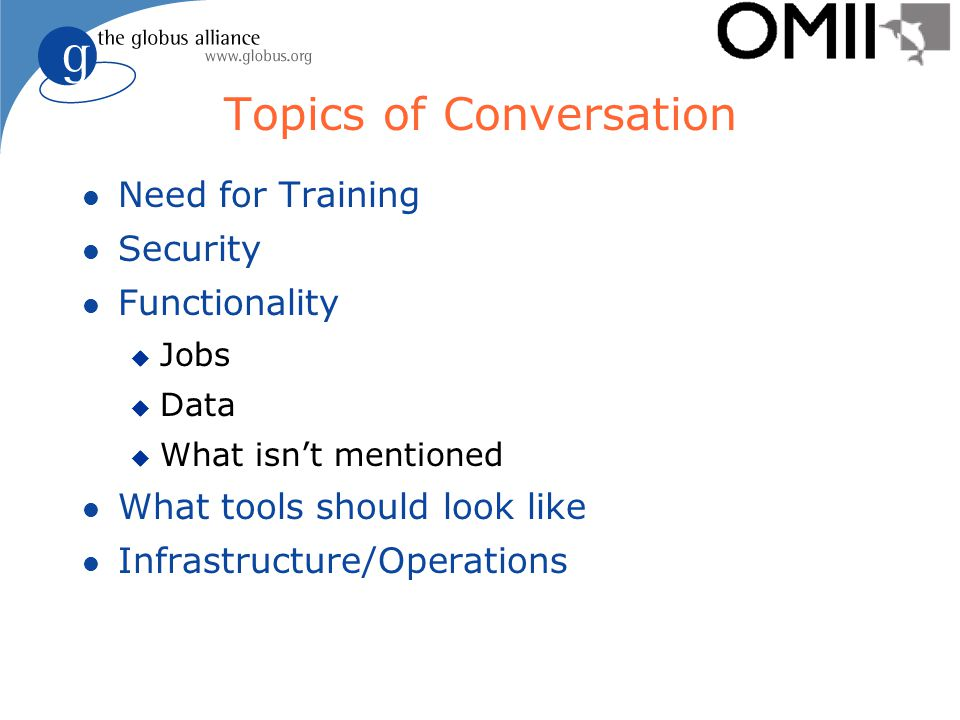 Topics of Conversation l Need for Training l Security l Functionality u Jobs u Data u What isn't mentioned l What tools should look like l Infrastructure/Operations