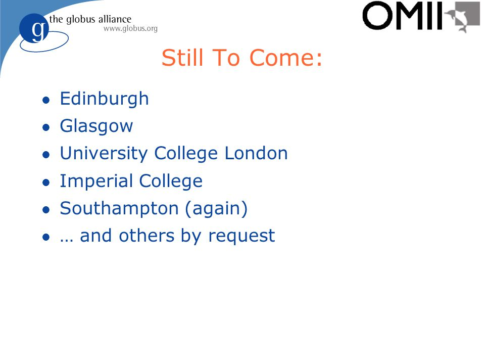 Still To Come: l Edinburgh l Glasgow l University College London l Imperial College l Southampton (again) l … and others by request